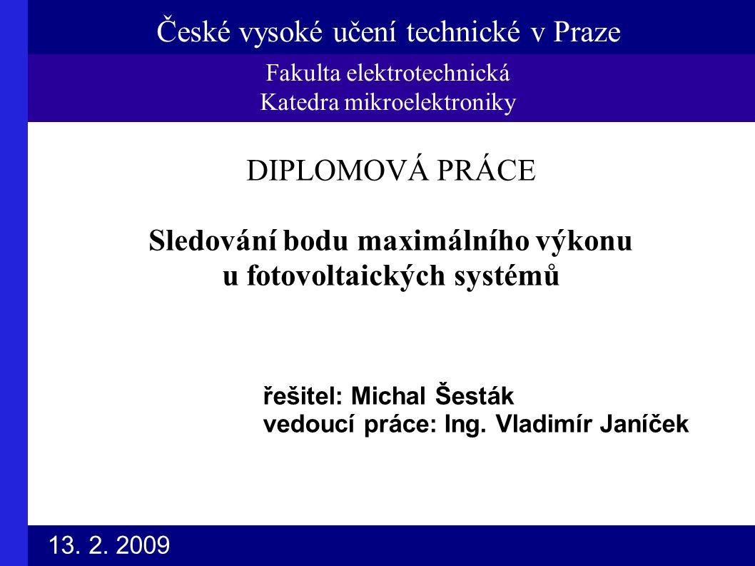 České vysoké učení technické v Praze Fakulta elektrotechnická Katedra mikroelektroniky řešitel: Michal Šesták vedoucí práce: Ing.