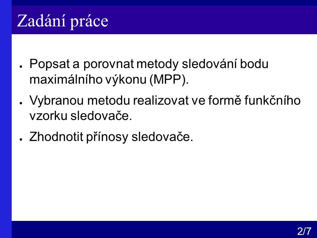Zadání práce ● Popsat a porovnat metody sledování bodu maximálního výkonu (MPP).