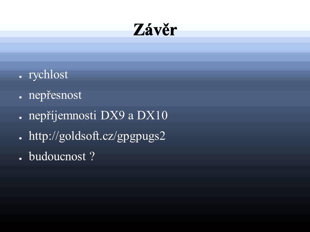 Závěr ● rychlost ● nepřesnost ● nepříjemnosti DX9 a DX10 ● http://goldsoft.cz/gpgpugs2 ● budoucnost