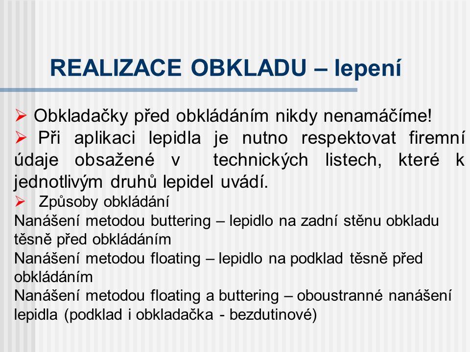 REALIZACE OBKLADU druhy lepidel flexibilní hydraulická lepidla speciální hydraulická lepidla standardní hydraulická lepidla disperzní lepidla rychleschnoucí lepidla lepidla na bázi reaktivních pryskyřic