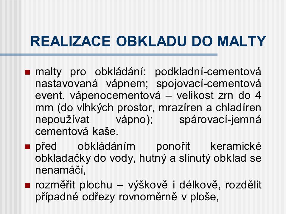 Připravenost podkladu REALIZACE OBKLADU DO MALTY podklad objemově stálý, pevný, vyzrálý, v příp.