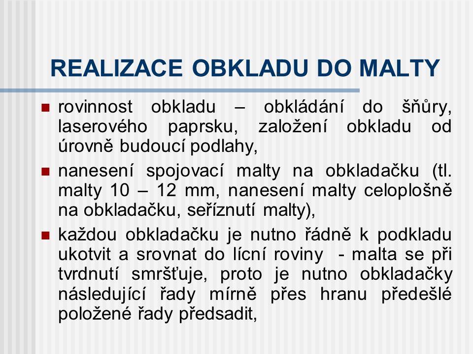 REALIZACE OBKLADU DO MALTY malty pro obkládání: podkladní-cementová nastavovaná vápnem; spojovací-cementová event.