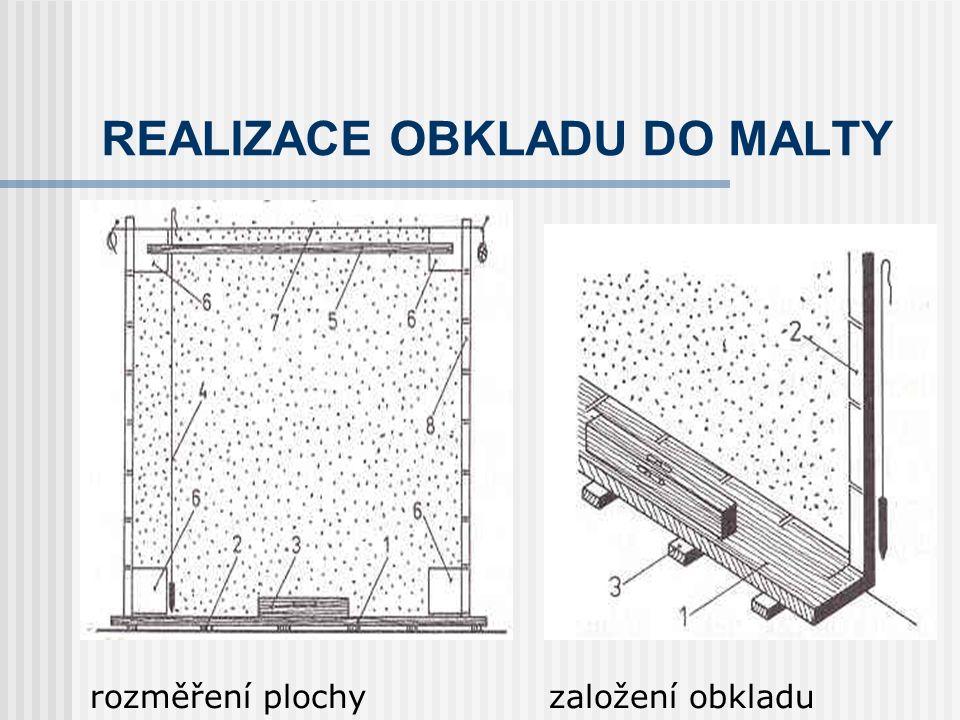 REALIZACE OBKLADU DO MALTY rovinnost obkladu – obkládání do šňůry, laserového paprsku, založení obkladu od úrovně budoucí podlahy, nanesení spojovací malty na obkladačku (tl.