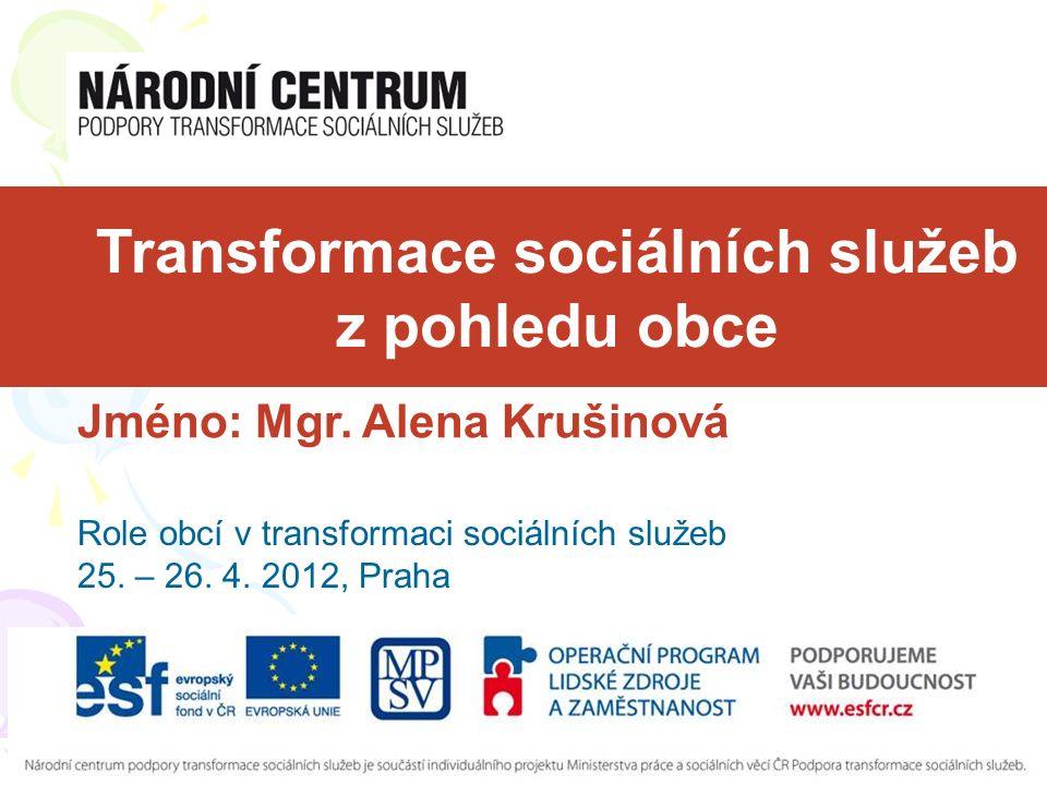 Transformace sociálních služeb z pohledu obce Jméno: Mgr.