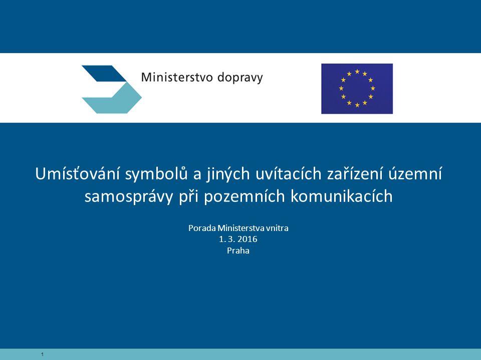 1 Umísťování symbolů a jiných uvítacích zařízení územní samosprávy při pozemních komunikacích Porada Ministerstva vnitra 1.