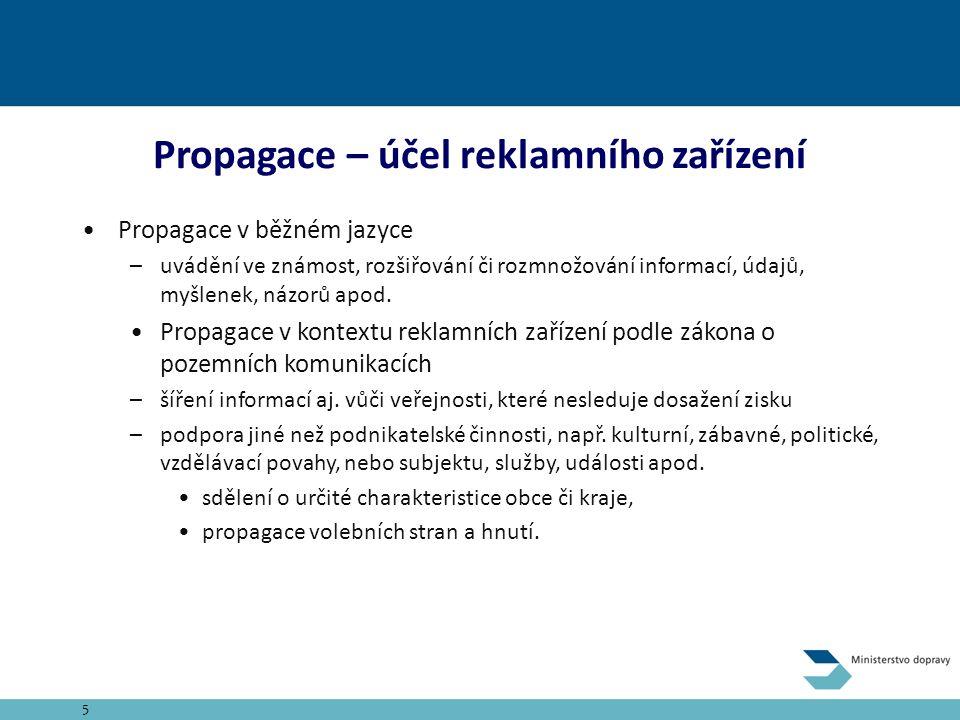 Propagace – účel reklamního zařízení Propagace v běžném jazyce –uvádění ve známost, rozšiřování či rozmnožování informací, údajů, myšlenek, názorů apod.