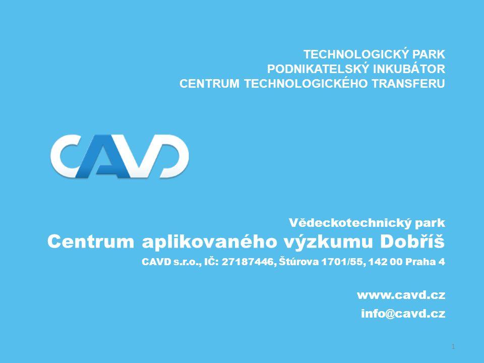 1 Vědeckotechnický park Centrum aplikovaného výzkumu Dobříš CAVD s.r.o., IČ: 27187446, Štúrova 1701/55, 142 00 Praha 4 TECHNOLOGICKÝ PARK PODNIKATELSKÝ INKUBÁTOR CENTRUM TECHNOLOGICKÉHO TRANSFERU www.cavd.cz info@cavd.cz