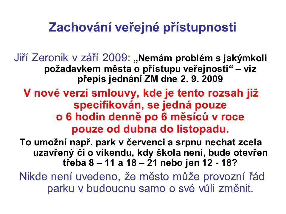"""Zachování veřejné přístupnosti Jiří Zeronik v září 2009: """"Nemám problém s jakýmkoli požadavkem města o přístupu veřejnosti – viz přepis jednání ZM dne 2."""