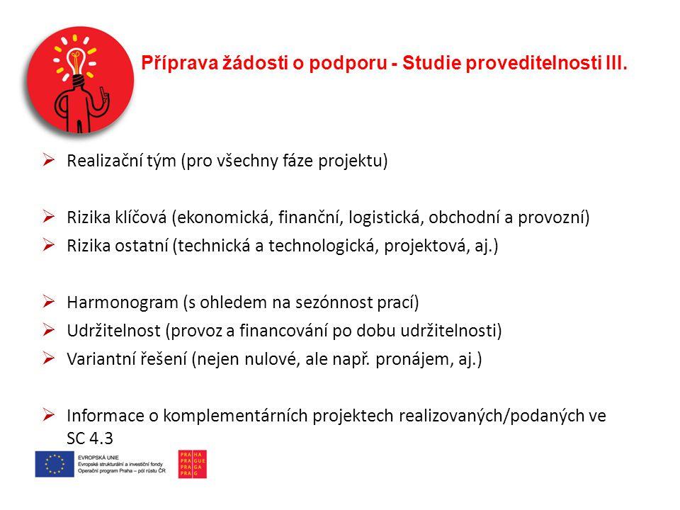 Příprava žádosti o podporu - Studie proveditelnosti III.  Realizační tým (pro všechny fáze projektu)  Rizika klíčová (ekonomická, finanční, logistic