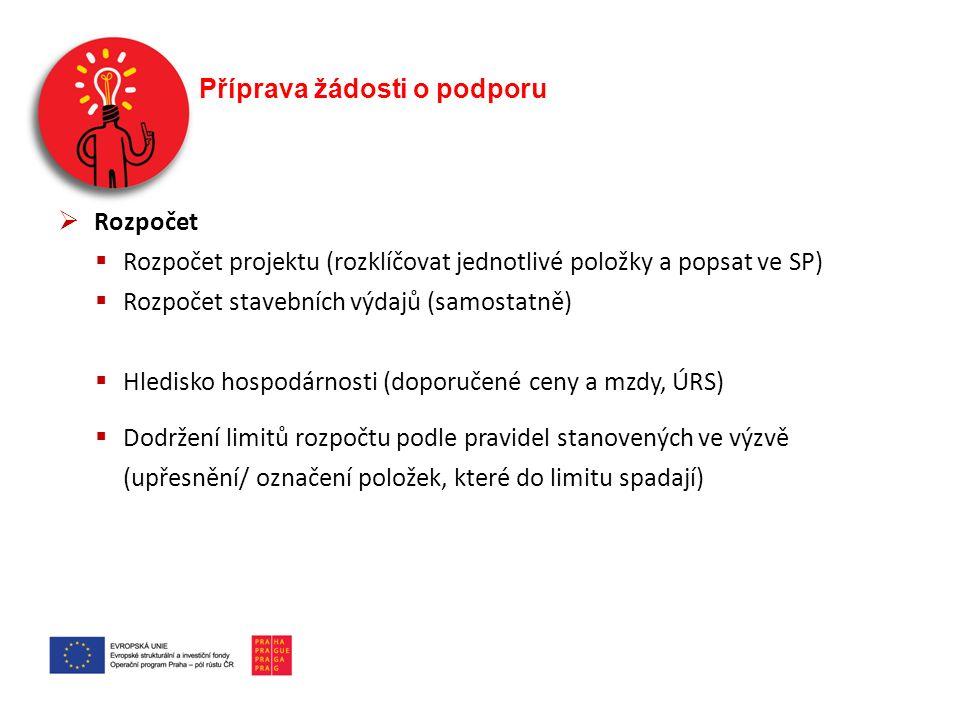 Příprava žádosti o podporu  Rozpočet  Rozpočet projektu (rozklíčovat jednotlivé položky a popsat ve SP)  Rozpočet stavebních výdajů (samostatně) 