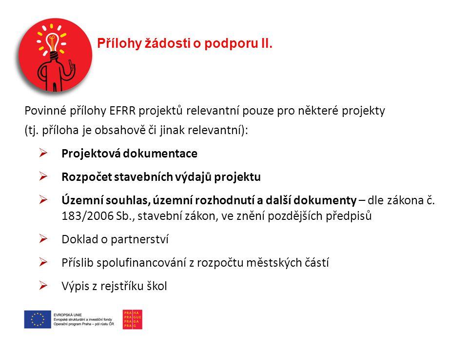 Přílohy žádosti o podporu II. Povinné přílohy EFRR projektů relevantní pouze pro některé projekty (tj. příloha je obsahově či jinak relevantní):  Pro