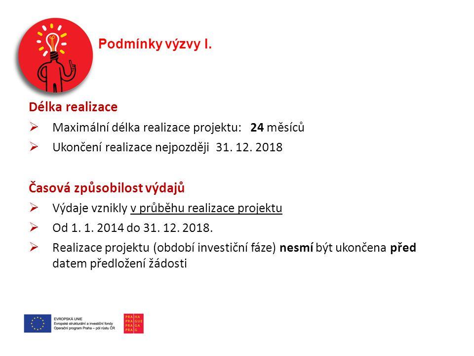 Podmínky výzvy I. Délka realizace  Maximální délka realizace projektu: 24 měsíců  Ukončení realizace nejpozději 31. 12. 2018 Časová způsobilost výda