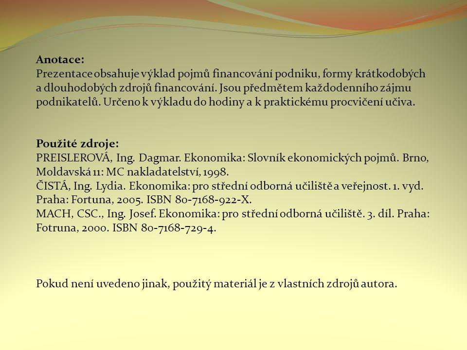 Anotace: Prezentace obsahuje výklad pojmů financování podniku, formy krátkodobých a dlouhodobých zdrojů financování.