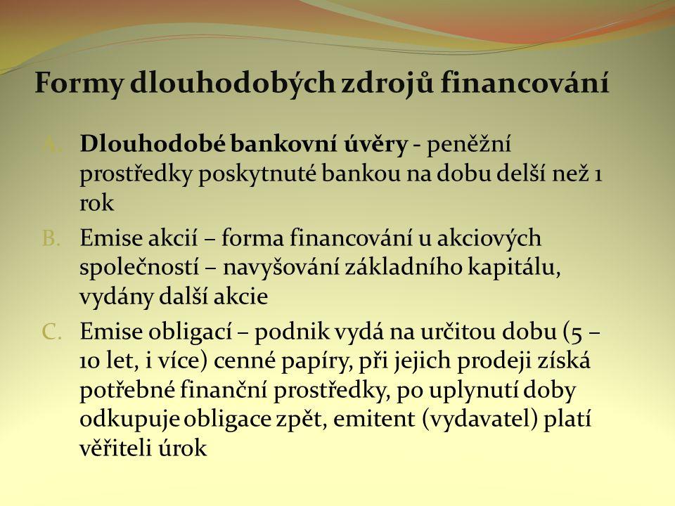 Formy dlouhodobých zdrojů financování Obligace = cenný papír dlužního charakteru, na jehož základě má majitel právo požadovat splacení dlužné částky a vyplacení výnosů k určitému datu.