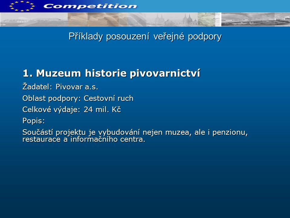 Příklady posouzení veřejné podpory 1. Muzeum historie pivovarnictví Žadatel: Pivovar a.s.