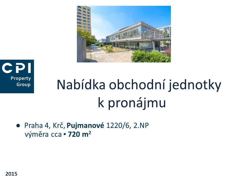 Nabídka obchodní jednotky k pronájmu 2015 ● Praha 4, Krč, Pujmanové 1220/6, 2.NP výměra cca ▪ 720 m 2