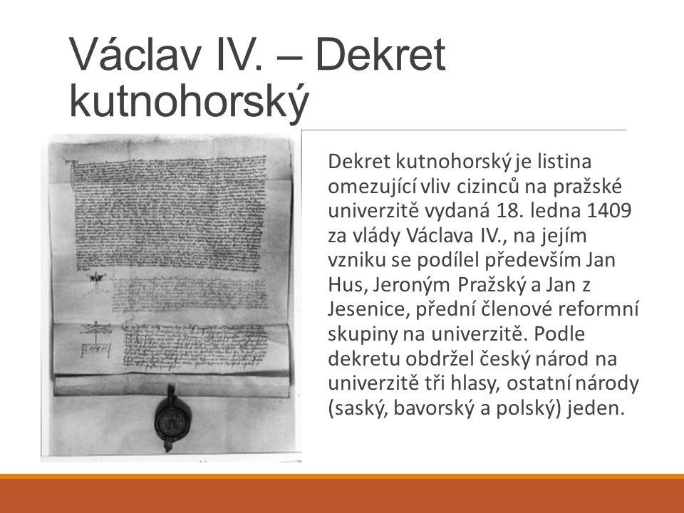 Václav IV. – Dekret kutnohorský Dekret kutnohorský je listina omezující vliv cizinců na pražské univerzitě vydaná 18. ledna 1409 za vlády Václava IV.,