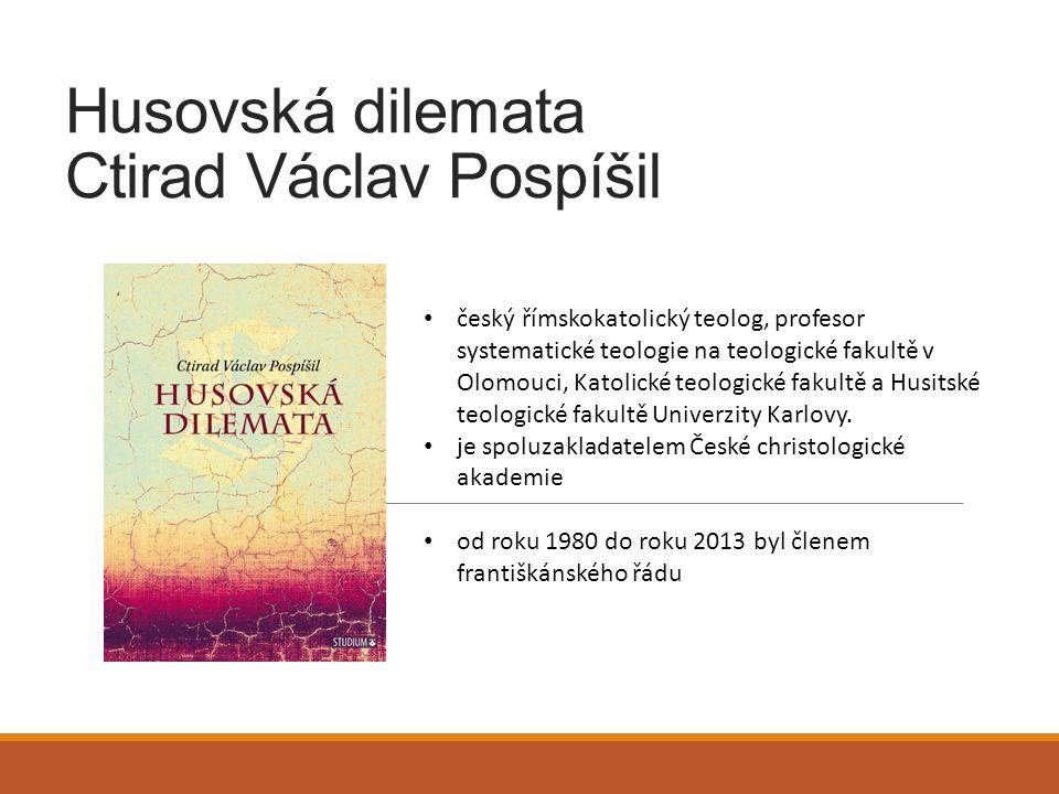 Husovská dilemata Ctirad Václav Pospíšil český římskokatolický teolog, profesor systematické teologie na teologické fakultě v Olomouci, Katolické teol