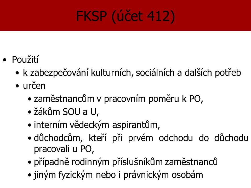 FKSP (účet 412) Použití k zabezpečování kulturních, sociálních a dalších potřeb určen zaměstnancům v pracovním poměru k PO, žákům SOU a U, interním vědeckým aspirantům, důchodcům, kteří při prvém odchodu do důchodu pracovali u PO, případně rodinným příslušníkům zaměstnanců jiným fyzickým nebo i právnickým osobám