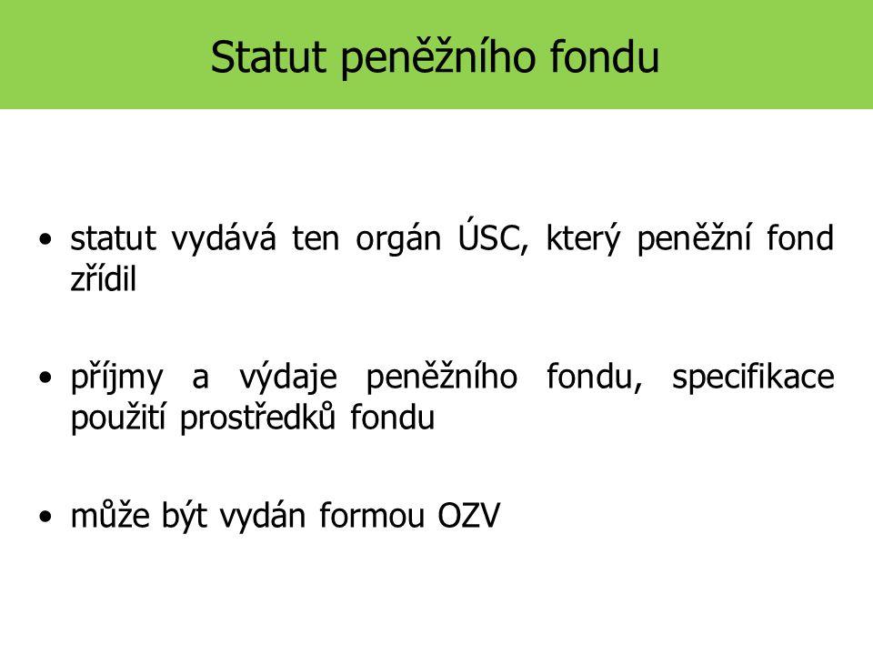 Statut peněžního fondu statut vydává ten orgán ÚSC, který peněžní fond zřídil příjmy a výdaje peněžního fondu, specifikace použití prostředků fondu může být vydán formou OZV