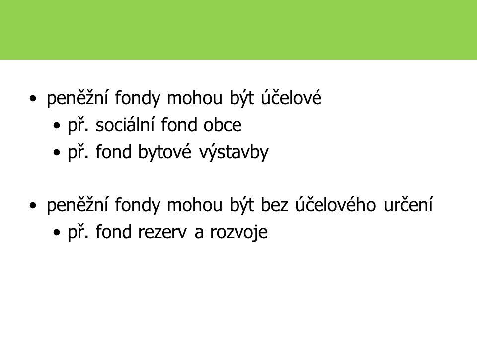 peněžní fondy mohou být účelové př. sociální fond obce př.
