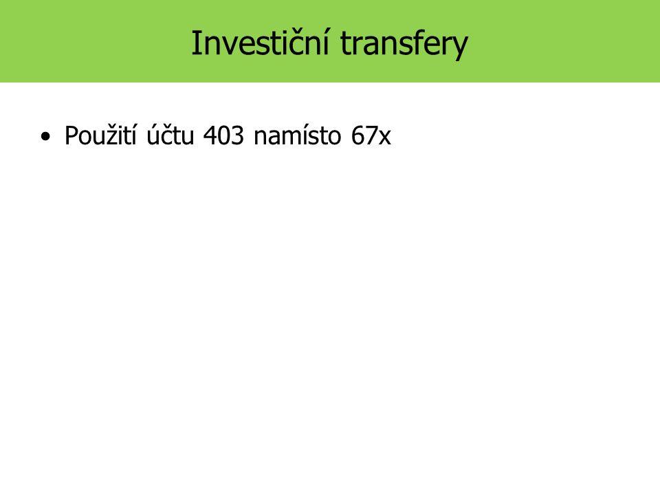 Investiční transfery Použití účtu 403 namísto 67x