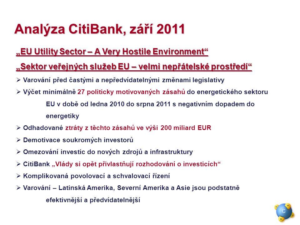"""Analýza CitiBank, září 2011 """"EU Utility Sector – A Very Hostile Environment """"Sektor veřejných služeb EU – velmi nepřátelské prostředí  Varování před častými a nepředvídatelnými změnami legislativy  Výčet minimálně 27 politicky motivovaných zásahů do energetického sektoru EU v době od ledna 2010 do srpna 2011 s negativním dopadem do energetiky  Odhadované ztráty z těchto zásahů ve výši 200 miliard EUR  Demotivace soukromých investorů  Omezování investic do nových zdrojů a infrastruktury  CitiBank """"Vlády si opět přivlastňují rozhodování o investicích  Komplikovaná povolovací a schvalovací řízení  Varování – Latinská Amerika, Severní Amerika a Asie jsou podstatně efektivnější a předvídatelnější"""