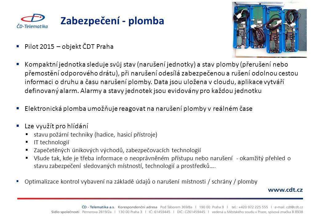 Zabezpečení - plomba  Pilot 2015 – objekt ČDT Praha  Kompaktní jednotka sleduje svůj stav (narušení jednotky) a stav plomby (přerušení nebo přemostění odporového drátu), při narušení odesílá zabezpečenou a rušení odolnou cestou informaci o druhu a času narušení plomby.