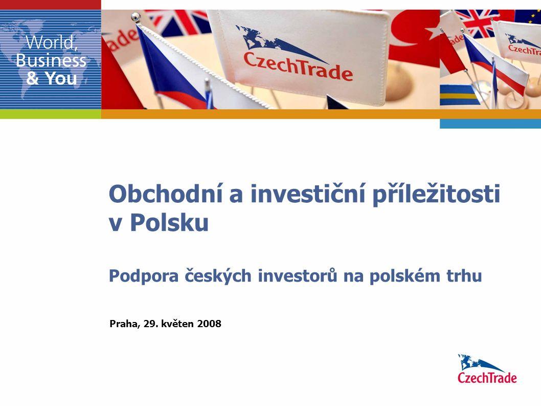 Obchodní a investiční příležitosti v Polsku Podpora českých investorů na polském trhu Praha, 29.