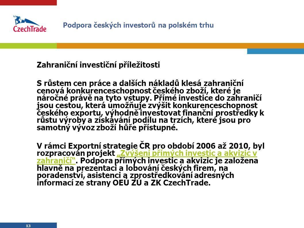 13 Zahraniční investiční příležitosti S růstem cen práce a dalších nákladů klesá zahraniční cenová konkurenceschopnost českého zboží, které je náročné právě na tyto vstupy.