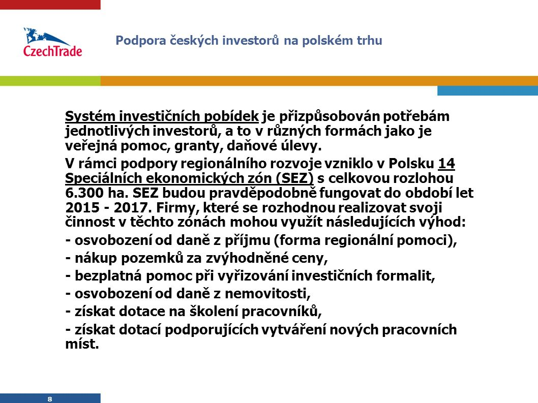 8 8 Systém investičních pobídek je přizpůsobován potřebám jednotlivých investorů, a to v různých formách jako je veřejná pomoc, granty, daňové úlevy.