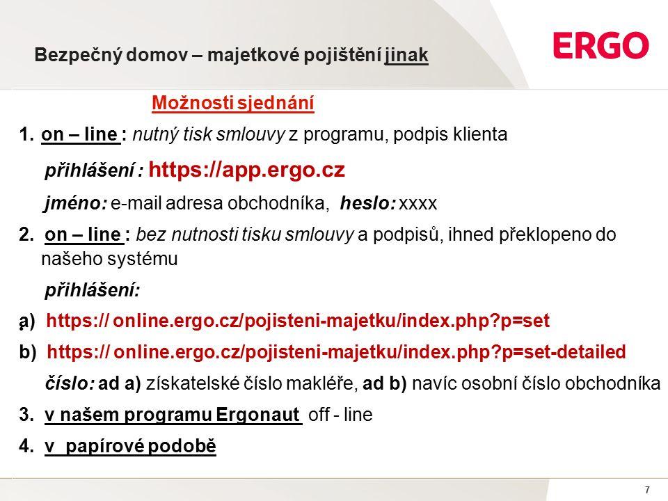 7 Možnosti sjednání 1.on – line : nutný tisk smlouvy z programu, podpis klienta přihlášení : https://app.ergo.cz jméno: e-mail adresa obchodníka, heslo: xxxx 2.