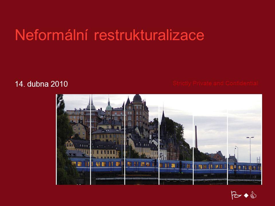 14. dubna 2010 Neformální restrukturalizace Strictly Private and Confidential PwC