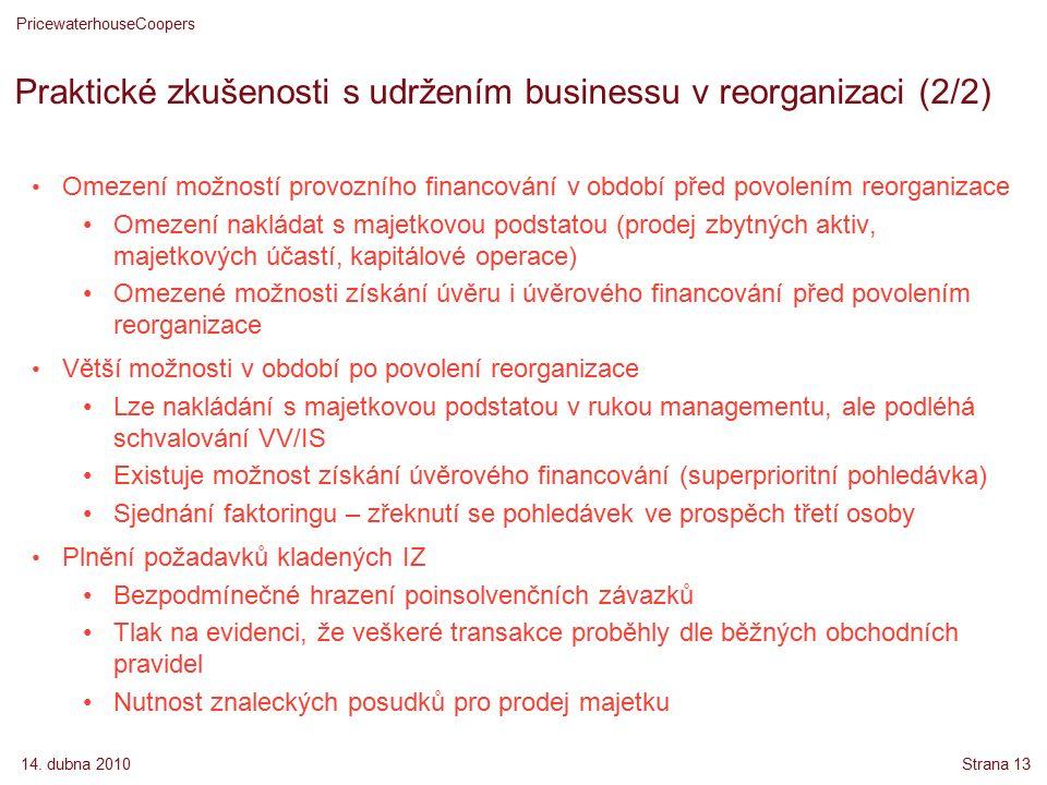 14. dubna 2010 PricewaterhouseCoopers Strana 13 Praktické zkušenosti s udržením businessu v reorganizaci (2/2) Omezení možností provozního financování