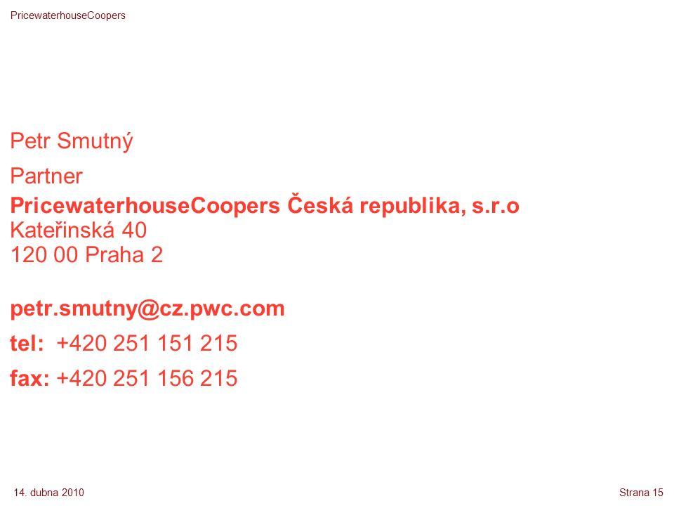 14. dubna 2010 PricewaterhouseCoopers Strana 15 Petr Smutný Partner PricewaterhouseCoopers Česká republika, s.r.o Kateřinská 40 120 00 Praha 2 petr.sm