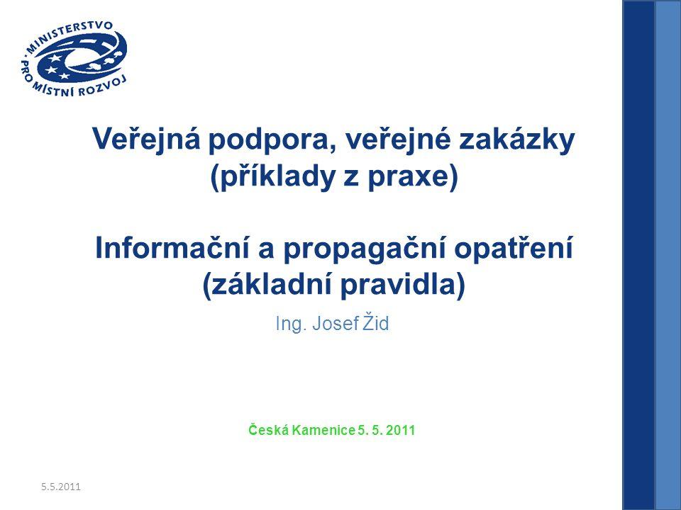 5.5.2011 Veřejná podpora, veřejné zakázky (příklady z praxe) Informační a propagační opatření (základní pravidla) Ing.