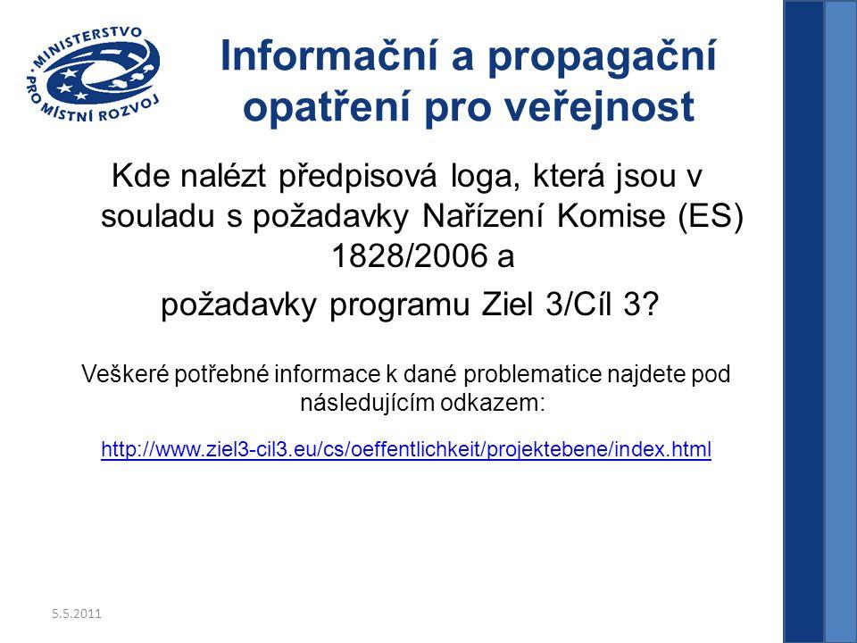 5.5.2011 Informační a propagační opatření pro veřejnost Kde nalézt předpisová loga, která jsou v souladu s požadavky Nařízení Komise (ES) 1828/2006 a požadavky programu Ziel 3/Cíl 3.