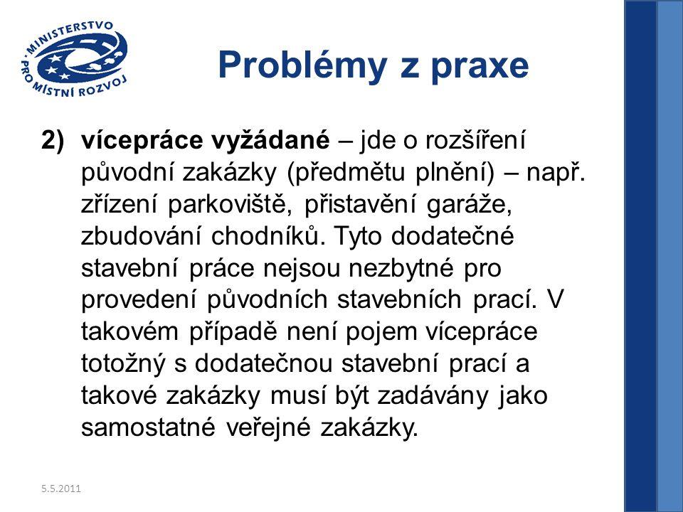 5.5.2011 Problémy z praxe 2)vícepráce vyžádané – jde o rozšíření původní zakázky (předmětu plnění) – např.