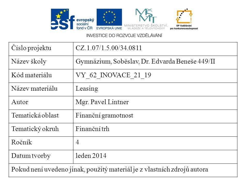 Číslo projektuCZ.1.07/1.5.00/34.0811 Název školyGymnázium, Soběslav, Dr. Edvarda Beneše 449/II Kód materiáluVY_62_INOVACE_21_19 Název materiáluLeasing