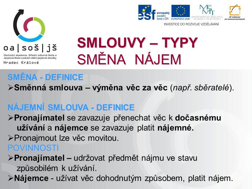 SMLOUVY – TYPY SMĚNA NÁJEM SMĚNA - DEFINICE  Směnná smlouva – výměna věc za věc (např.