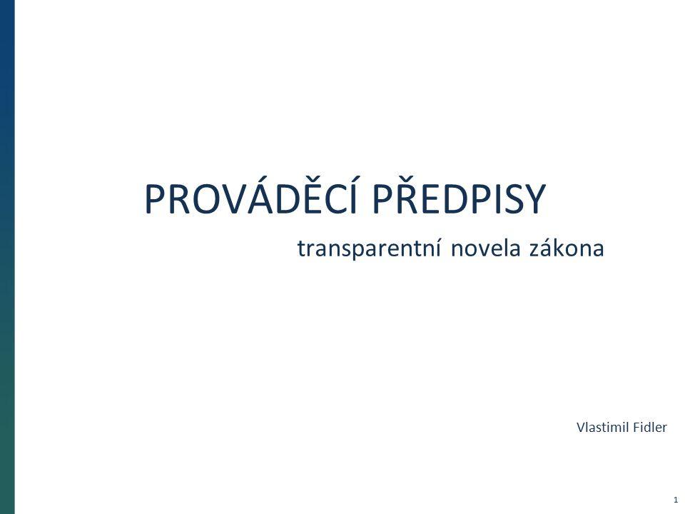 PROVÁDĚCÍ PŘEDPISY transparentní novela zákona Vlastimil Fidler 1