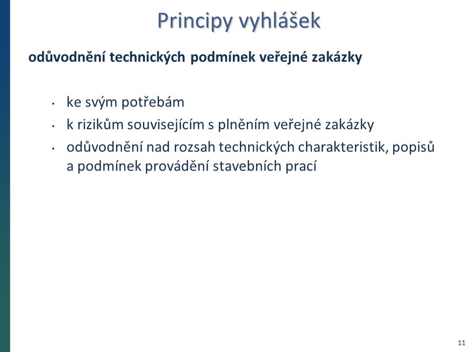 Principy vyhlášek odůvodnění technických podmínek veřejné zakázky ke svým potřebám k rizikům souvisejícím s plněním veřejné zakázky odůvodnění nad rozsah technických charakteristik, popisů a podmínek provádění stavebních prací 11