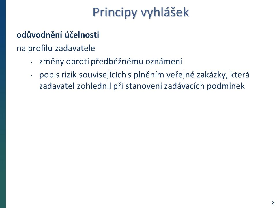 Principy vyhlášek odůvodnění přiměřenosti požadavků na technické kvalifikační předpoklady k předmětu veřejné zakázky k rizikům souvisejícím s plněním veřejné zakázky stanovení mezních hodnot pro odůvodnění: hodnota všech významných dodávek je minimálně trojnásobek předpokládané hodnoty (u staveb dvojnásobek) seznam více než tří techniků nebo technických útvarů osvědčení odborné kvalifikace delší než tři roky (služby) nebo pět let (stavby) 9