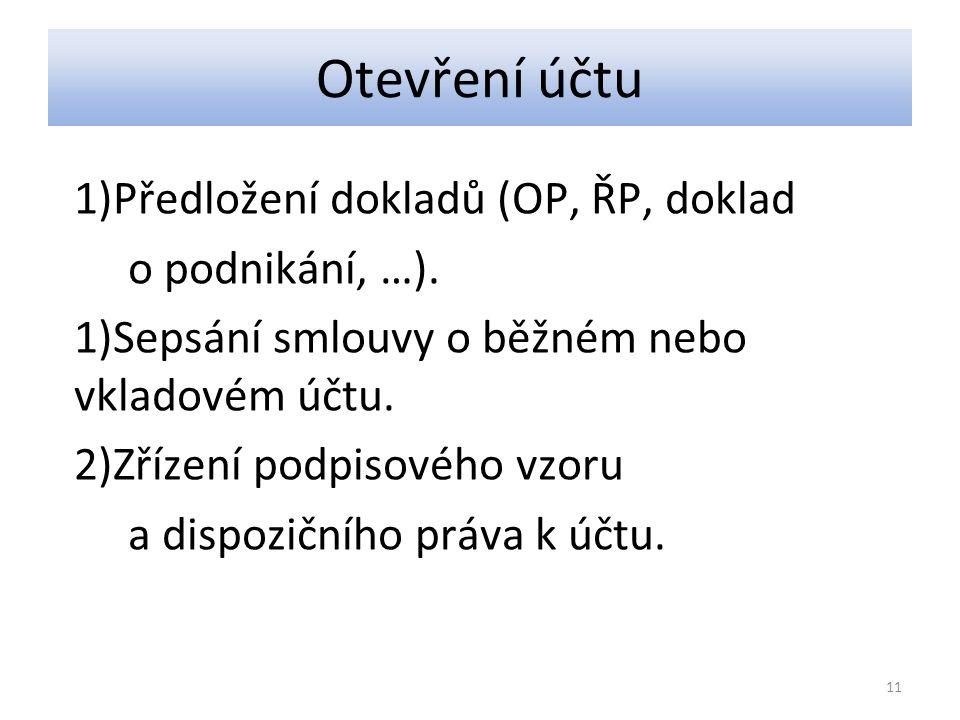 Otevření účtu 1)Předložení dokladů (OP, ŘP, doklad o podnikání, …).