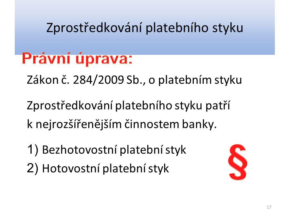 Zprostředkování platebního styku Zákon č. 284/2009 Sb., o platebním styku Zprostředkování platebního styku patří k nejrozšířenějším činnostem banky. 1