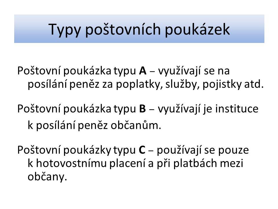 Typy poštovních poukázek Poštovní poukázka typu A ‒ využívají se na posílání peněz za poplatky, služby, pojistky atd. Poštovní poukázka typu B ‒ využí