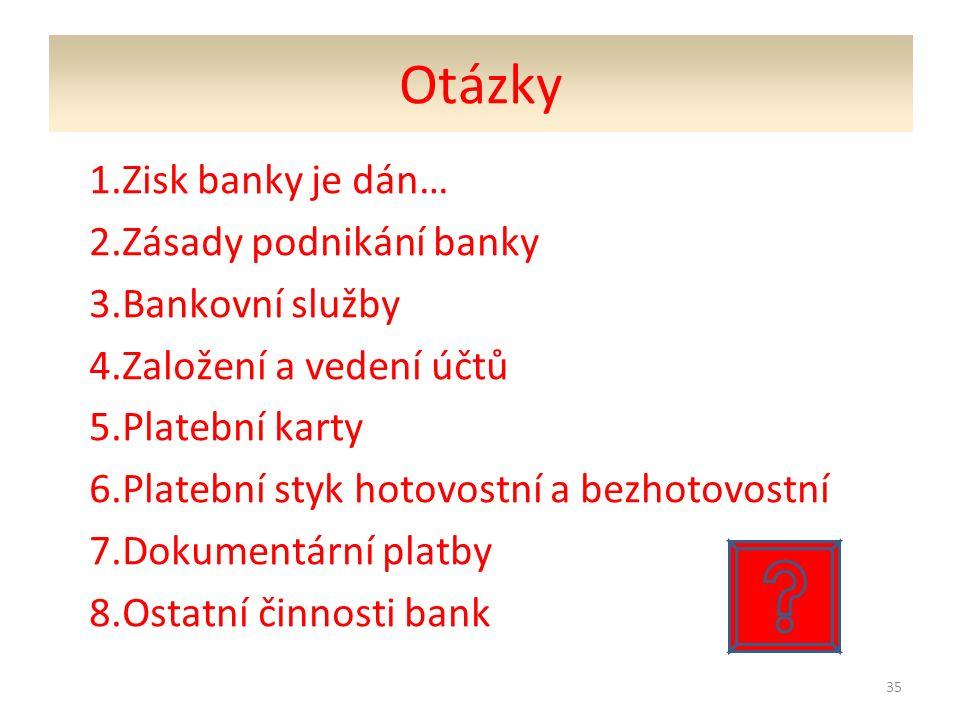 Otázky 1.Zisk banky je dán… 2.Zásady podnikání banky 3.Bankovní služby 4.Založení a vedení účtů 5.Platební karty 6.Platební styk hotovostní a bezhotov