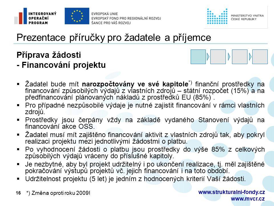 16 Prezentace příručky pro žadatele a příjemce Příprava žádosti - Financování projektu  Žadatel bude mít narozpočtovány ve své kapitole *) finanční prostředky na financování způsobilých výdajů z vlastních zdrojů – státní rozpočet (15%) a na předfinancování plánovaných nákladů z prostředků EU (85%).