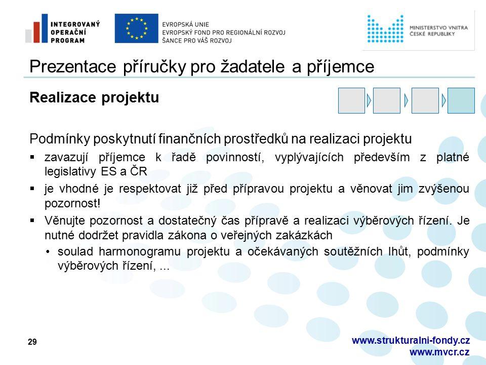 29 Prezentace příručky pro žadatele a příjemce Realizace projektu Podmínky poskytnutí finančních prostředků na realizaci projektu  zavazují příjemce k řadě povinností, vyplývajících především z platné legislativy ES a ČR  je vhodné je respektovat již před přípravou projektu a věnovat jim zvýšenou pozornost.
