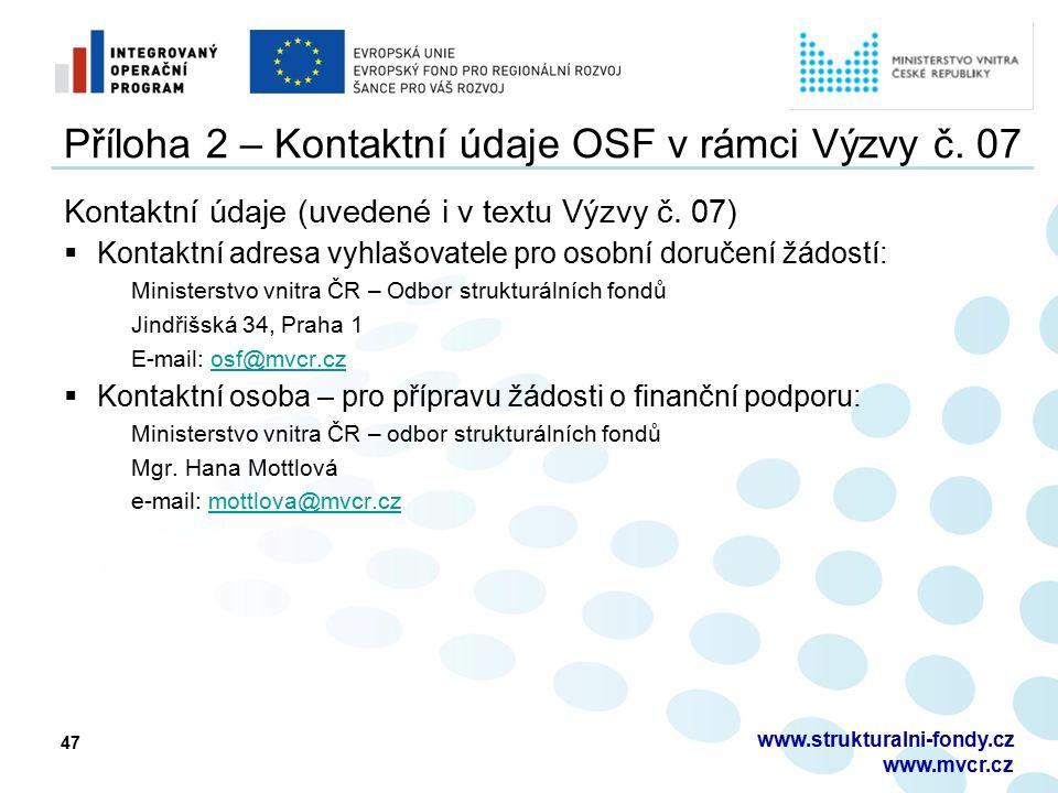 Příloha 2 – Kontaktní údaje OSF v rámci Výzvy č. 07 Kontaktní údaje (uvedené i v textu Výzvy č. 07)  Kontaktní adresa vyhlašovatele pro osobní doruče